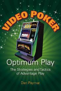 Video Poker—Optimum Play: The Strategies and Tactics of Advantage Play